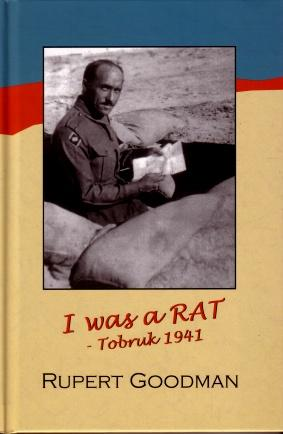 I Was a Rat - Tobruk 1941 : The Story of the Personal Experiences of a Member of the 2/4th A.G.H....