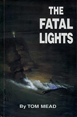 The Fatal Lights: Two Strange Tragedies of the Sea: Tom Mead