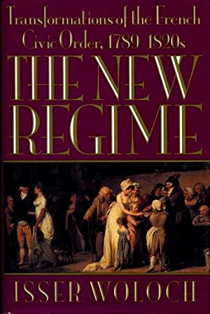 The New Regime : Transformations of the: Woloch, Isser