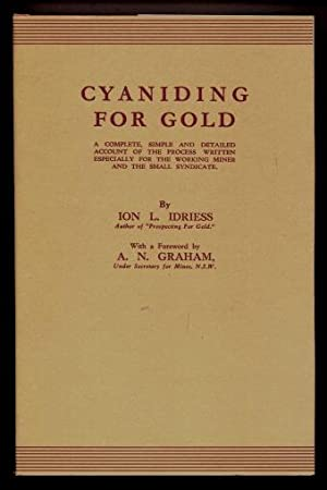 Cyaniding for Gold : A Complete, Simple, and Detailed Account of the Process Written Especially for...