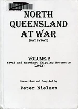 North Queensland at War (Day By Day), Volume 2 : Naval and Merchant Shipping Movements (1943): ...