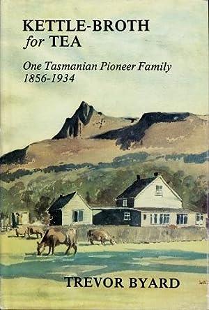 Kettle-Broth for Tea : One Tasmanian Pioneer: Byard, Trevor