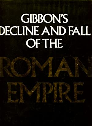 Gibbon's Decline and Fall of the Roman Empire: Edward Gibbon