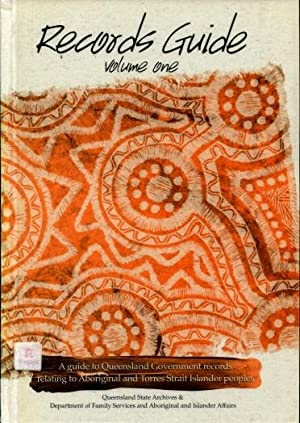 Records Guide, Volume One : A Guide to Queensland Government Records Relating to Aboriginal and T...