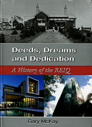 Deeds, Dreams and Dedication : A History of the REIQ: Gary McKay
