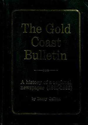 The Gold Coast Bulletin - A History of a Regional Newspaper (1885-1985): Barry Galton
