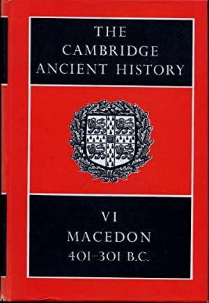 The Cambridge Ancient History, Volume VI : Macedon, 401 - 301 B.C.