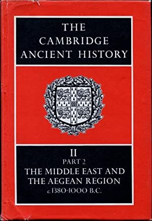 The Cambridge Ancient History, Volume II, Part 2 : History of the Middle East and Aegean Region c...