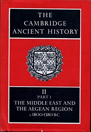 The Cambridge Ancient History, Volume II, Part 1 : History of the Middle East and the Aegean Regi...