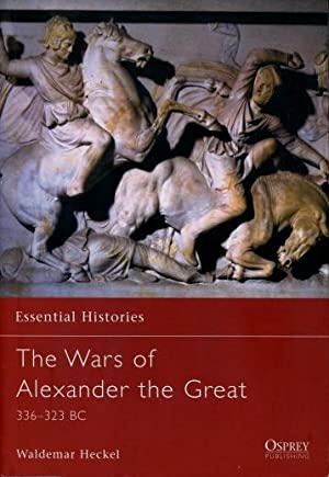 The Wars of Alexander the Great, 336 - 323 B.C