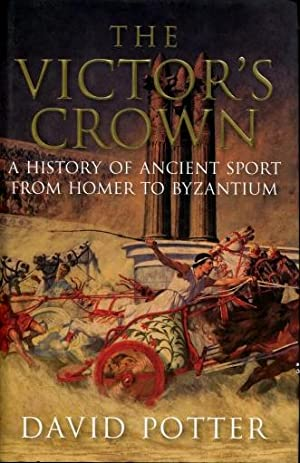 The Victor's Crown : A History of Ancient Sport from Homer to Byzantium