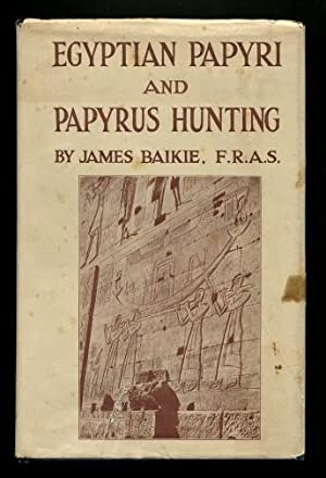 Egyptian Papyri and Papyrus Hunting: James Baikie