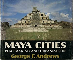 Maya Cities : Placemaking & Urbanization