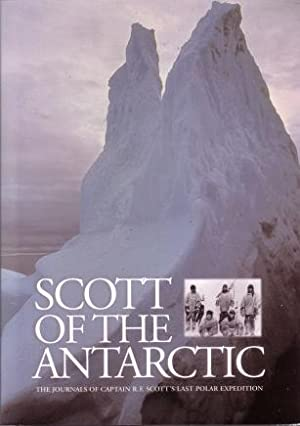 Scott of the Antarctic : The Journals of Captain R.F. Scott's Last Polar Expedition: Scott, ...
