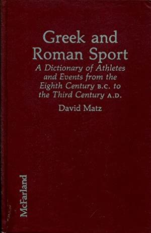Greek and Roman Sport : A Dictionary of Athletes and Events from the Eighth Century B.C. to the T...