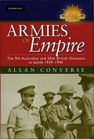 Armies of Empire : The 9th Australian and 50th British Divisions in Battle 1939 - 1945