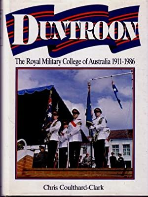 Duntroon : The Royal Military College of Australia, 1911 - 1986: Coulthard-Clark, C. D.