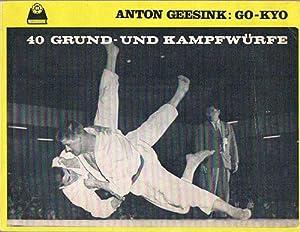 Go-kyo. 40 Grund- und Kampfwürfe.: Geesink, Anton.