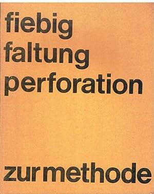 Fiebig. Faltung. Perforation. Zur Methode. Kunst hat ihr Vokabular + ihre Syntax einsehbar zu ...