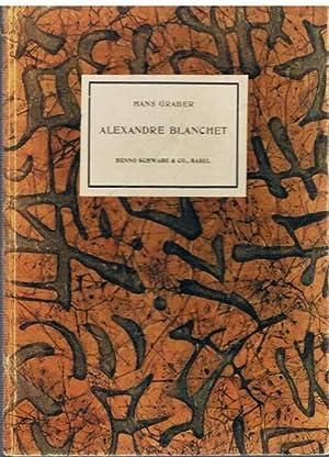 Alexandre Blanchet. Mit 33 Tafeln.: Hans Graber: