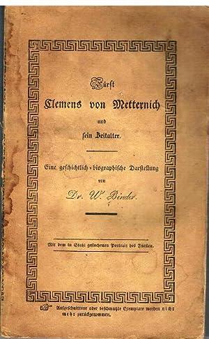 Fürst Clemens von Metternich und sein Zeitalter. Eine geschichtlich-biographische Darstellung....