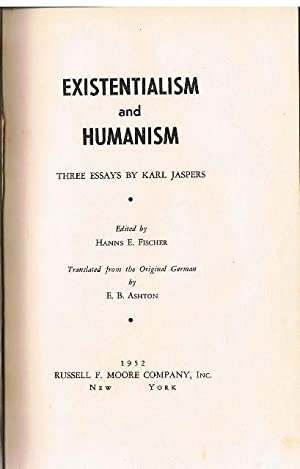 Existentialism and Humanism. Three Essays. Edited by Hanns E. Fischer. Translated from the Original...