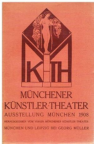 Münchener Künstler-Theater. Ausstellung München 1908. Herausgegeben vom Verein M&...