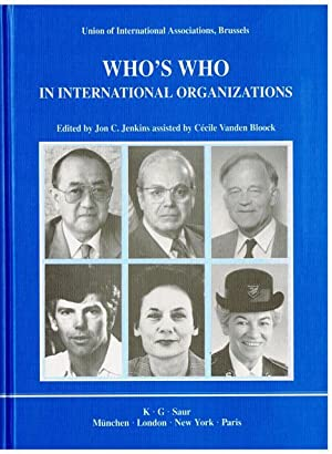 Who's Who in International Organizations. A biographical encyclopedia of more than 12,000 ...