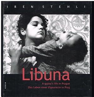 Libuna. A gypsy's life in Prague. Das Leben einer Zigeunerin in Prag.: Iren Stehli: