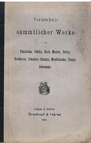 Verzeichnis sämmtlicher Werke von Palestrina, Schütz, Bach, Mozart, Grétry, ...