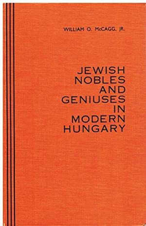 Jewish nobles and geniuses in modern Hungary.: McCagg, William O.