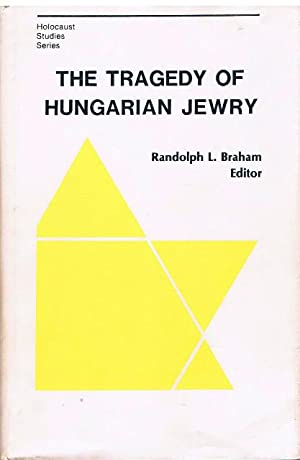 The Tragedy of Hungarian Jewry. Essays, Documents, Depositions.: Braham, Randolph L. (Hrsg.).