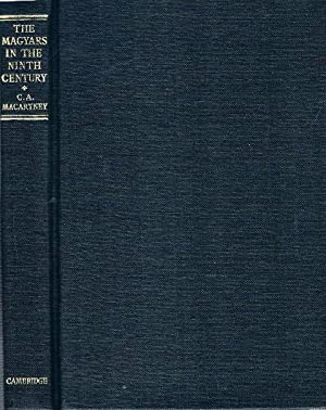 The Magyars in the Ninth Century.: Macartney, C. A.