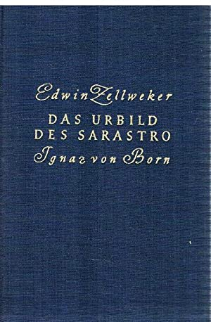 Ignaz von Born. Das Urbild des Sarastro.: Zellweker, Edwin.