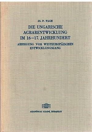 Die ungarische Agrarentwicklung im 16.-17. Jahrhundert. Abbiegung vom westeuropäischen ...