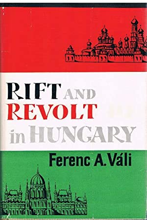 Rift and Revolt in Hungary. Nationalism versus Communism.: Váli, Ferenc A.
