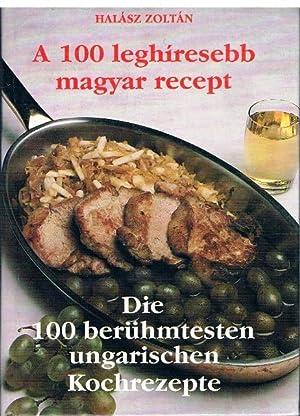 A 100 leghiresebb magyar recept. Die 100 berühmtesten ungarischen Kochrezepte.: Halasz, Zoltan...