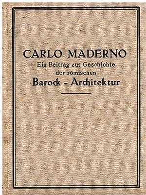 Carlo Maderno. Ein Beitrag zur Geschichte der römischen Barockarchitektur. Mit 70 Abbildungen ...