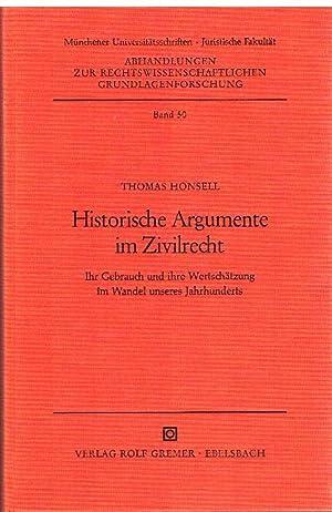 Historische Argumente im Zivilrecht. Ihr Gebrauch und ihre Wertschätzung im Wandel unseres ...