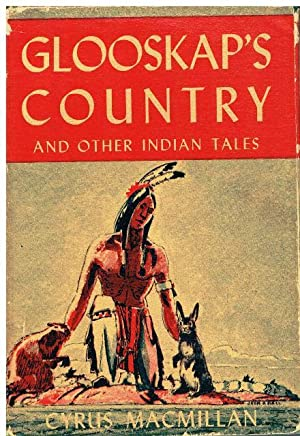 Glooskap's Country and Other Indian Tales. Illustrated: Cyrus Macmillan: