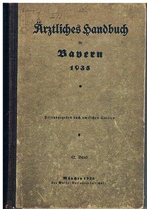 Ärztliches Handbuch für Bayern 1935. Herausgegeben nach amtlichen Quellen. 42. Jahrgang.:...