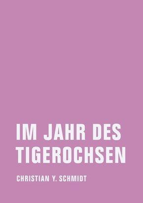 Im Jahr des Tigerochsen - Christian Y. Schmidt
