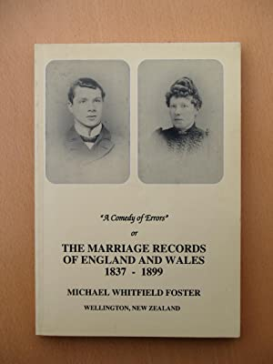 A Comedy of Errors, Or, The Marriage Records of England and Wales, 1837-1899: Foster, Michael ...