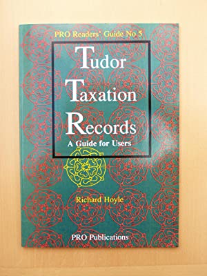 Tudor Taxation Records: A Guide for Users: Hoyle, R. W.