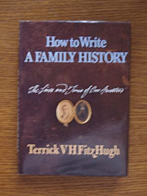 How to Write a Family History: The Lives and Times of Our Ancestors: Fitzhugh, Terrick V. H.