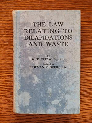 The Law Relating To Dilapidations and Waste: W. T. Creswell