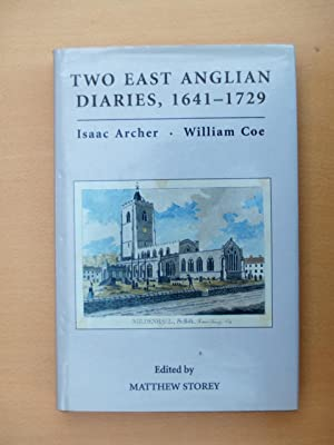 Two East Anglian Diaries, 1641-1729: Isaac Archer and William Coe: Archer, Isaac;Storey, Matthew;...