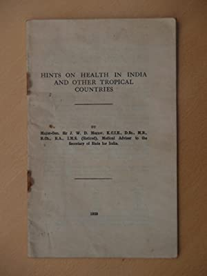 Hints on Health in India and Other Tropical Countries: Major-General Sir J W D Megaw