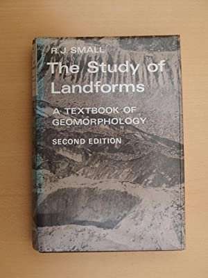 The Study of Landforms : A Textbook of Geomorphology: Small, R. J.