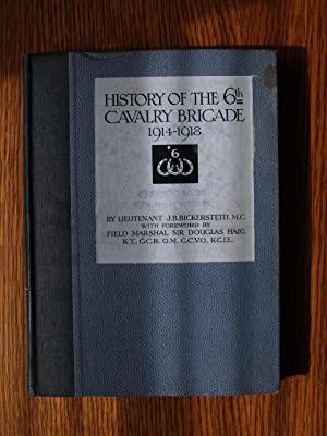 History of the 6th Cavalry Brigade 1914-1918. With a foreword by Field Marshall Sir Douglas Haig.: ...